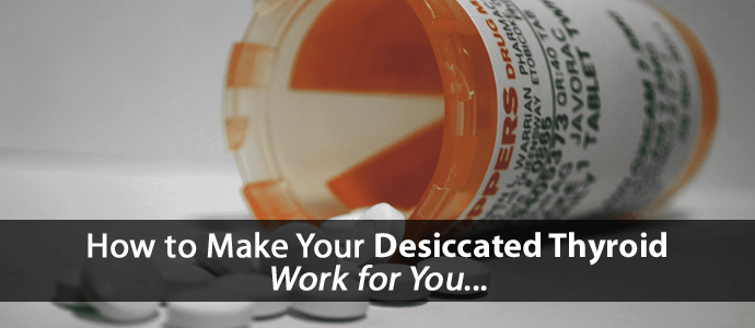 How to make your desiccated thyroid work for you...