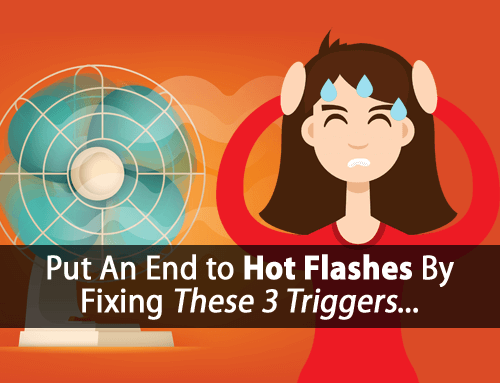 "How to ""Safely"" Eliminate Hot Flashes Without Ruining Your Thyroid by Fixing These 3 Hot Flash Triggers"
