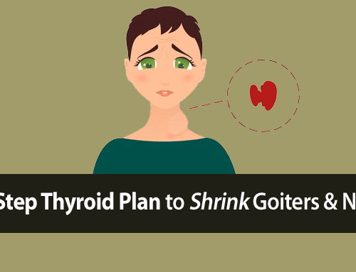 How to Protect Your Thyroid by Preventing and Shrinking Goiters and Nodules